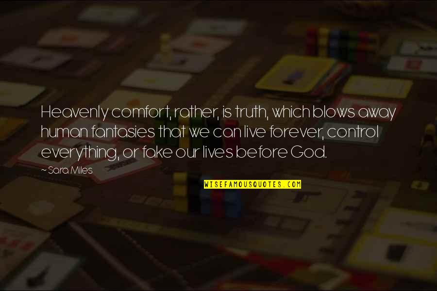 Live Everything To God Quotes By Sara Miles: Heavenly comfort, rather, is truth, which blows away