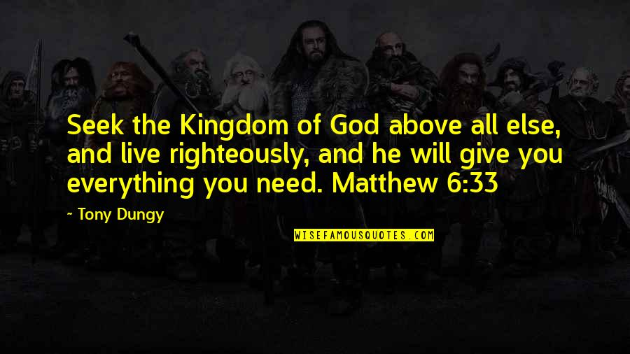 Live Everything To God Quotes By Tony Dungy: Seek the Kingdom of God above all else,