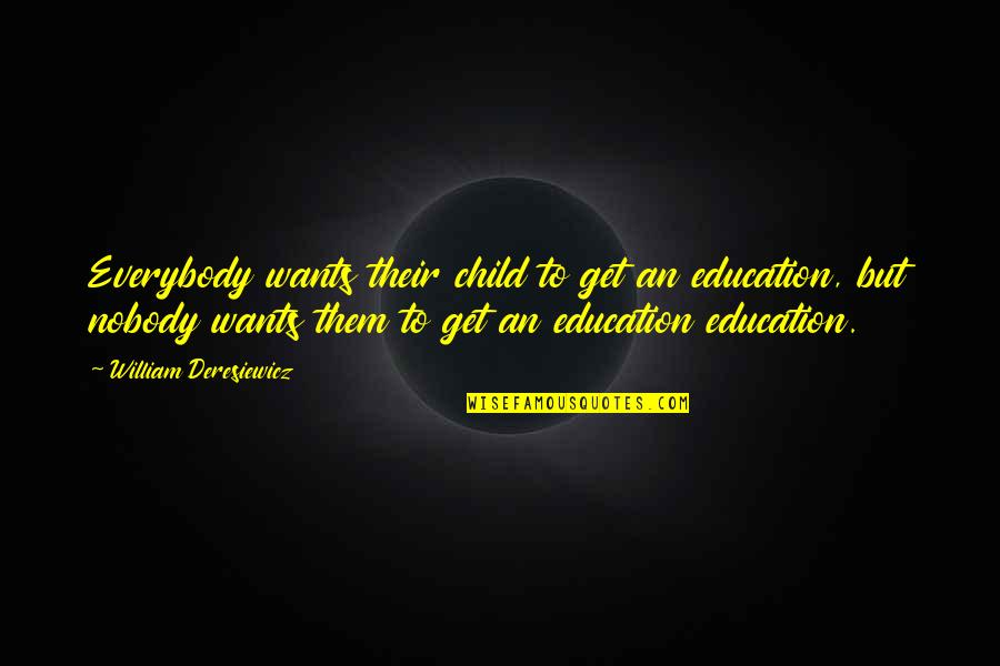 Live Everything To God Quotes By William Deresiewicz: Everybody wants their child to get an education,