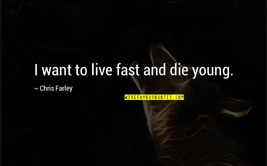 Live Fast Die Young Quotes By Chris Farley: I want to live fast and die young.