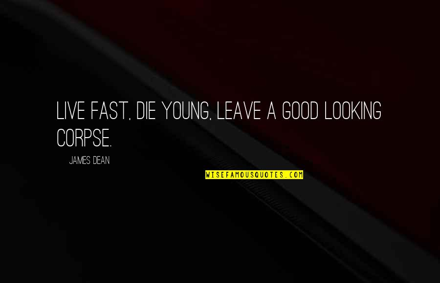 Live Fast Die Young Quotes By James Dean: Live fast, die young, leave a good looking