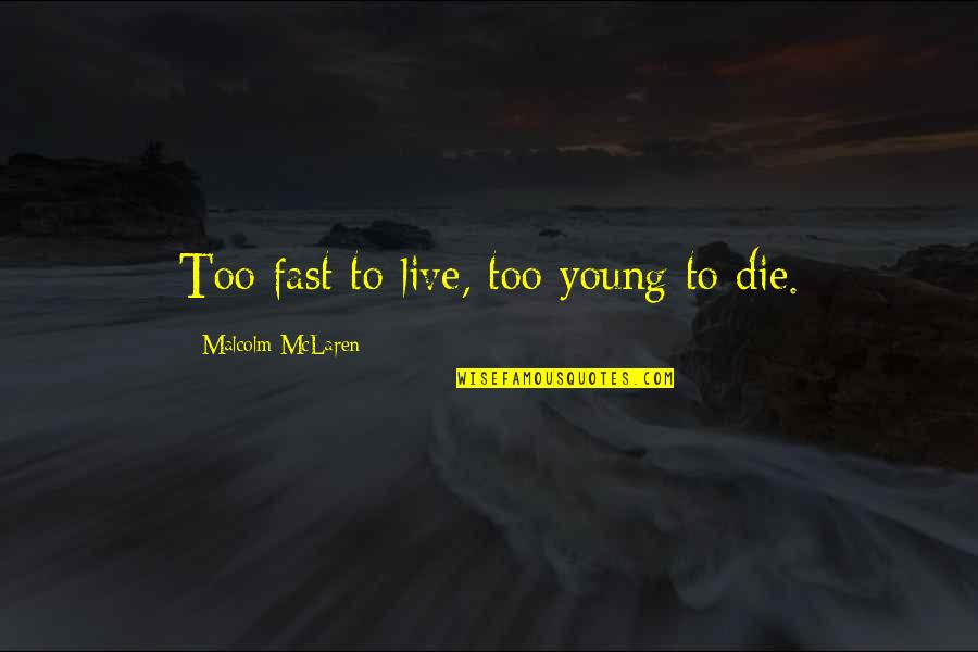 Live Fast Die Young Quotes By Malcolm McLaren: Too fast to live, too young to die.