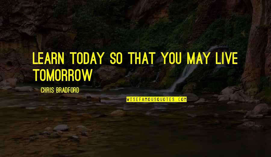 Live For Today Not Tomorrow Quotes By Chris Bradford: Learn today so that you may live tomorrow