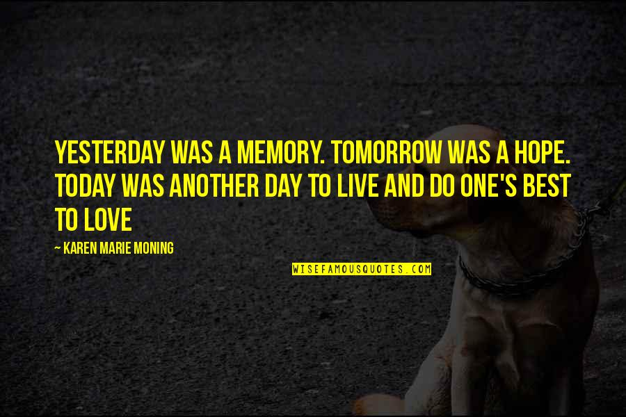 Live For Today Not Tomorrow Quotes By Karen Marie Moning: Yesterday was a memory. Tomorrow was a hope.