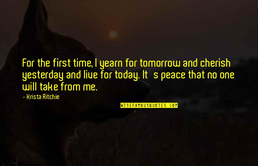 Live For Today Not Tomorrow Quotes By Krista Ritchie: For the first time, I yearn for tomorrow
