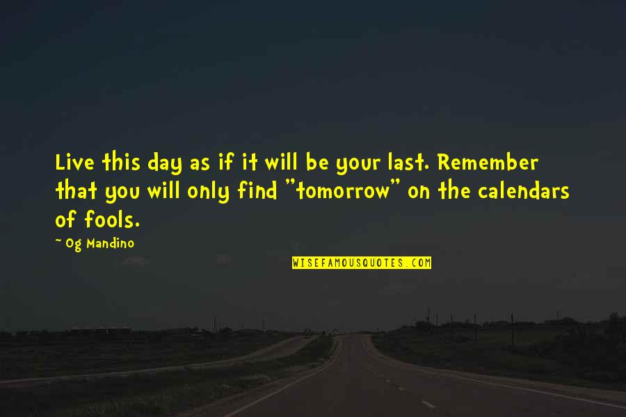 Live For Today Not Tomorrow Quotes By Og Mandino: Live this day as if it will be