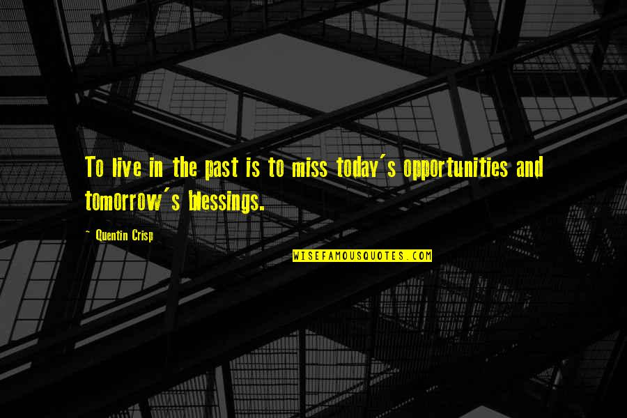 Live For Today Not Tomorrow Quotes By Quentin Crisp: To live in the past is to miss