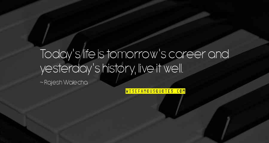 Live For Today Not Tomorrow Quotes By Rajesh Walecha: Today's life is tomorrow's career and yesterday's history,