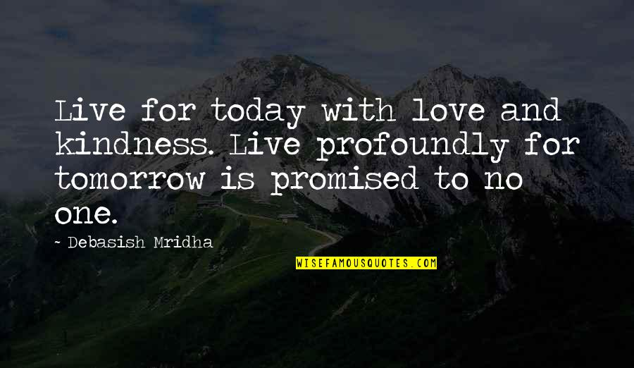 Live For Today Quotes By Debasish Mridha: Live for today with love and kindness. Live
