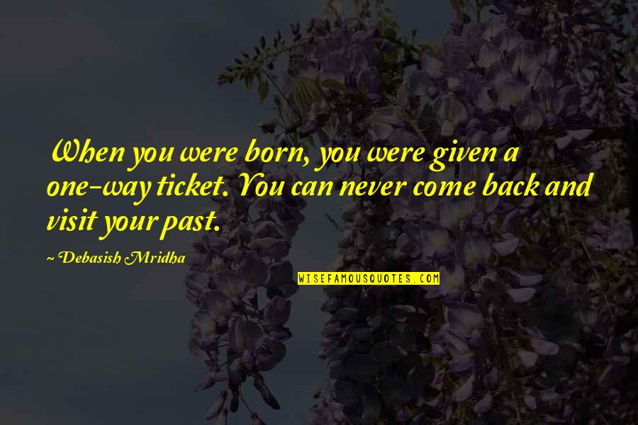 Live For Today Quotes By Debasish Mridha: When you were born, you were given a