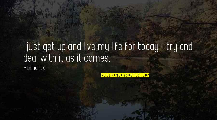 Live For Today Quotes By Emilia Fox: I just get up and live my life