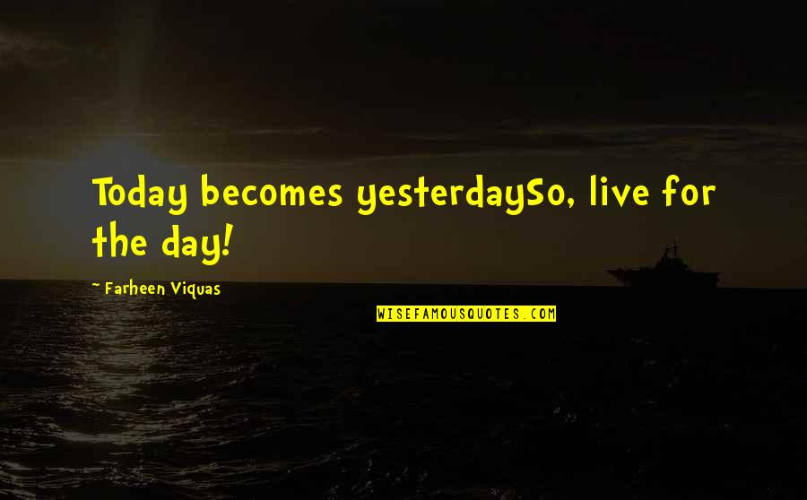 Live For Today Quotes By Farheen Viquas: Today becomes yesterdaySo, live for the day!