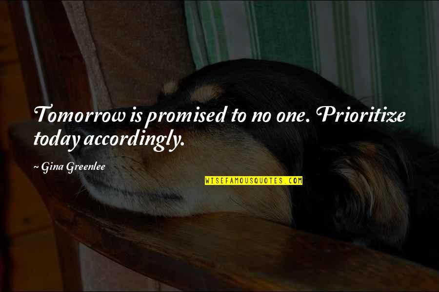 Live For Today Quotes By Gina Greenlee: Tomorrow is promised to no one. Prioritize today