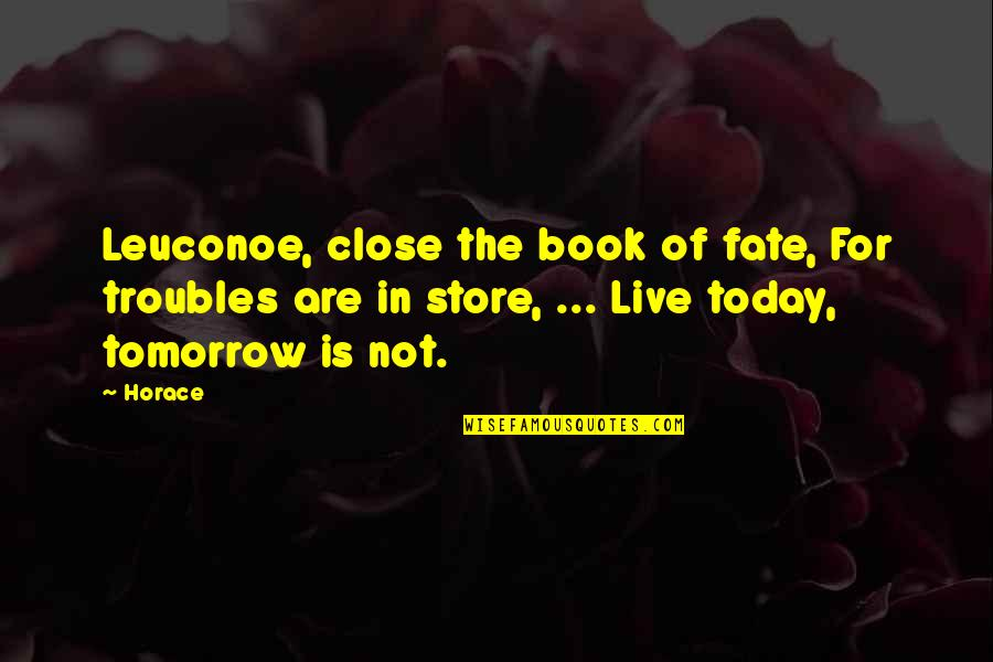 Live For Today Quotes By Horace: Leuconoe, close the book of fate, For troubles