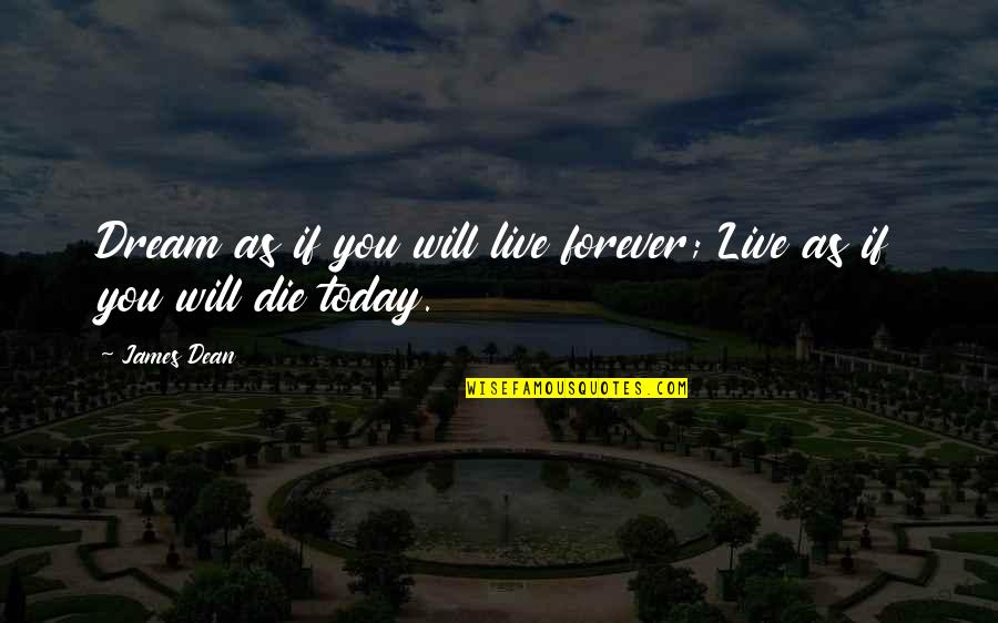 Live For Today Quotes By James Dean: Dream as if you will live forever; Live