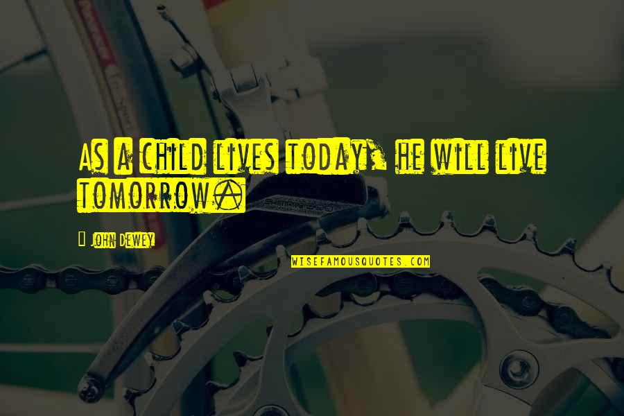 Live For Today Quotes By John Dewey: As a child lives today, he will live