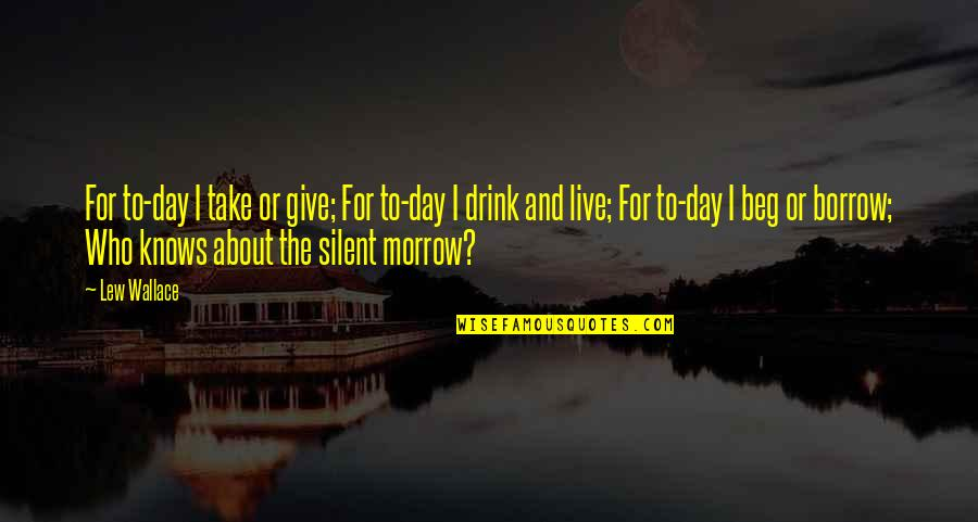 Live For Today Quotes By Lew Wallace: For to-day I take or give; For to-day