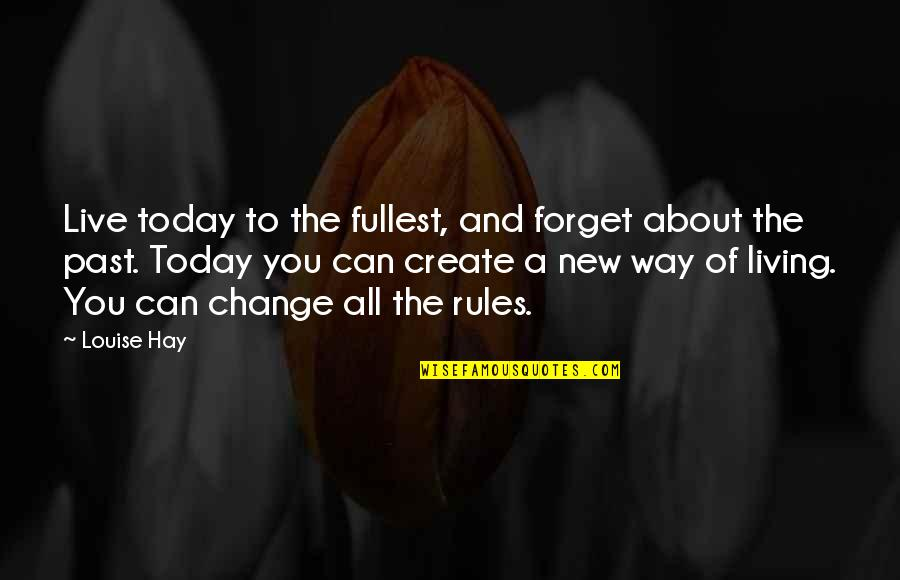 Live For Today Quotes By Louise Hay: Live today to the fullest, and forget about