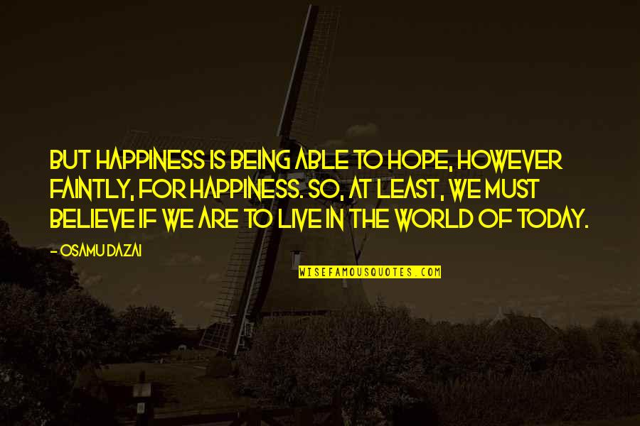 Live For Today Quotes By Osamu Dazai: But happiness is being able to hope, however