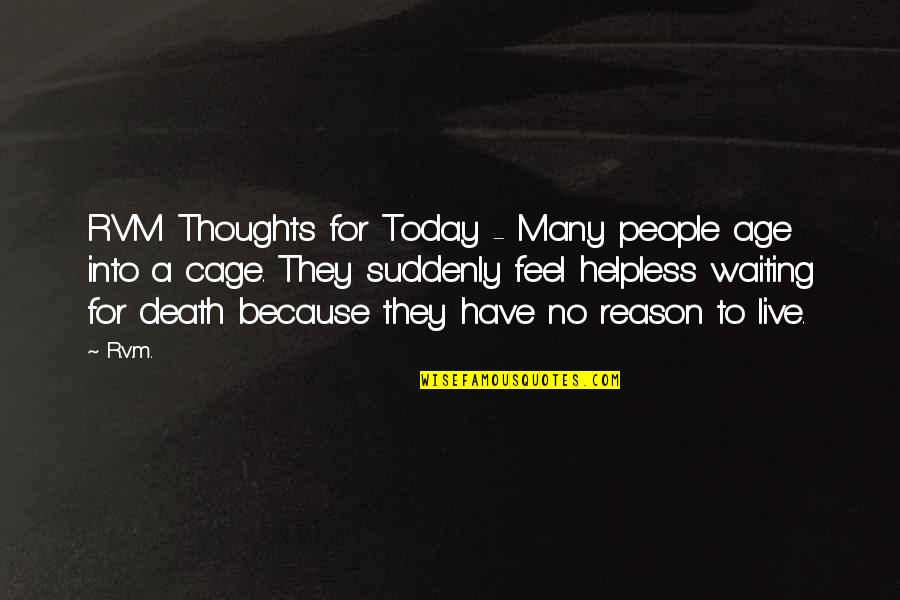 Live For Today Quotes By R.v.m.: RVM Thoughts for Today - Many people age