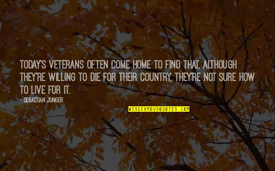 Live For Today Quotes By Sebastian Junger: Today's veterans often come home to find that,