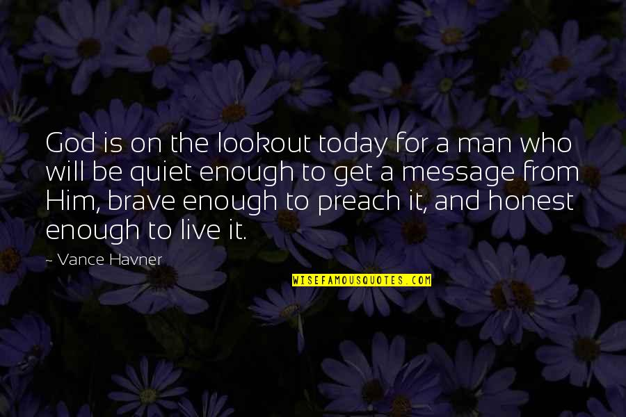 Live For Today Quotes By Vance Havner: God is on the lookout today for a