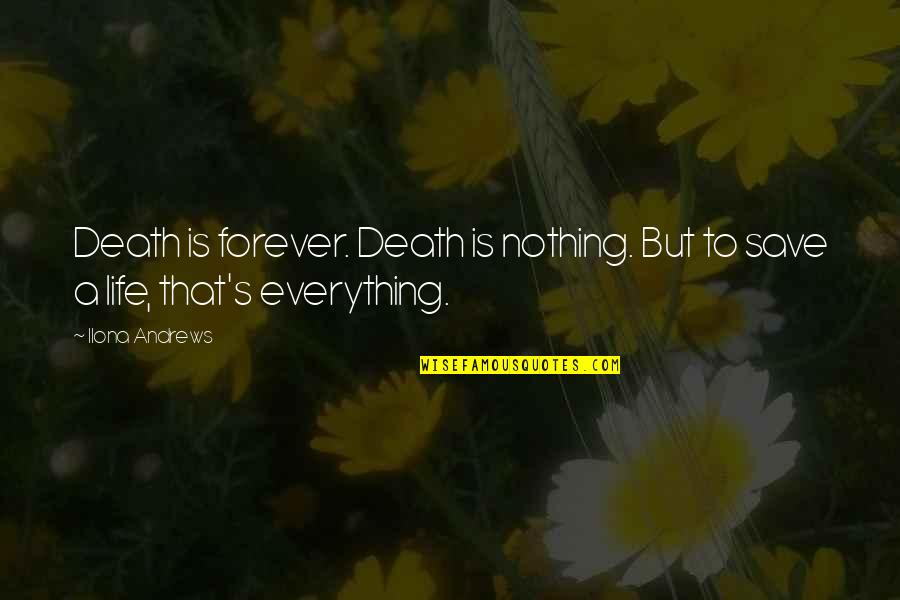 Live Free Or Die Hard Quotes By Ilona Andrews: Death is forever. Death is nothing. But to