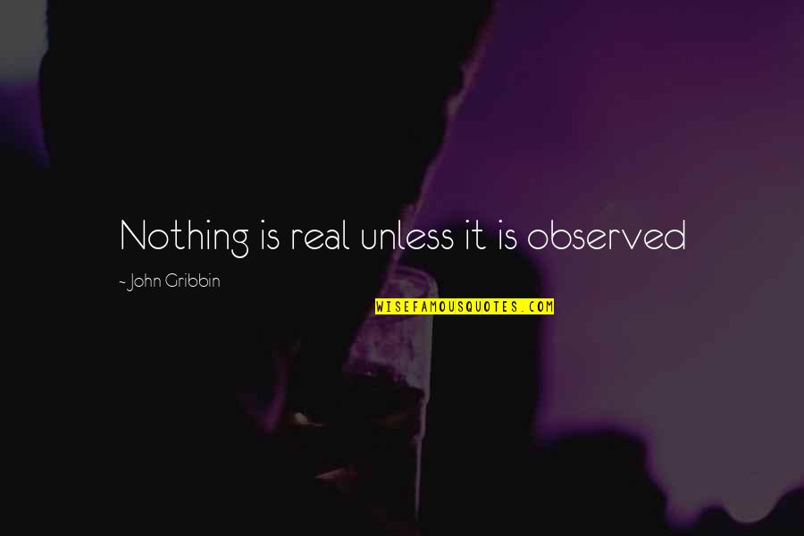 Live Free Or Die Hard Quotes By John Gribbin: Nothing is real unless it is observed