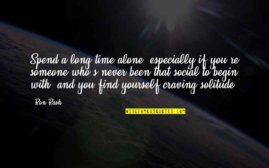 Live Free Or Die Hard Quotes By Ron Rash: Spend a long time alone, especially if you're