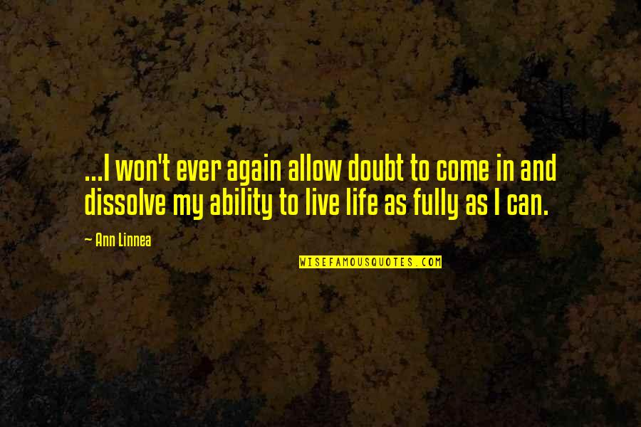 Live Fully Now Quotes By Ann Linnea: ...I won't ever again allow doubt to come