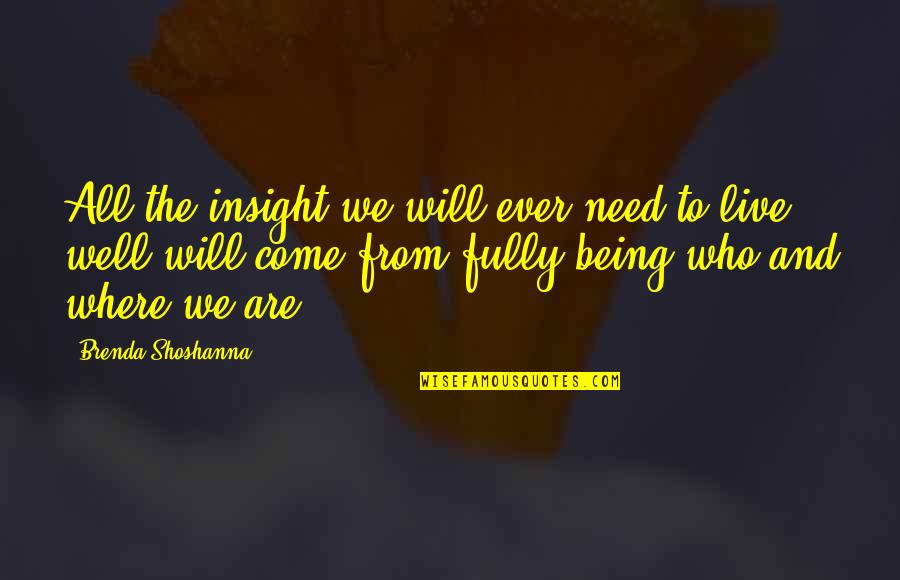 Live Fully Now Quotes By Brenda Shoshanna: All the insight we will ever need to