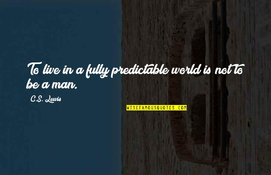 Live Fully Now Quotes By C.S. Lewis: To live in a fully predictable world is