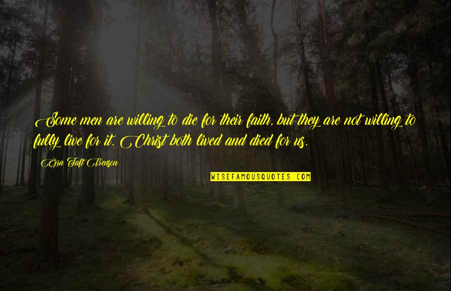 Live Fully Now Quotes By Ezra Taft Benson: Some men are willing to die for their