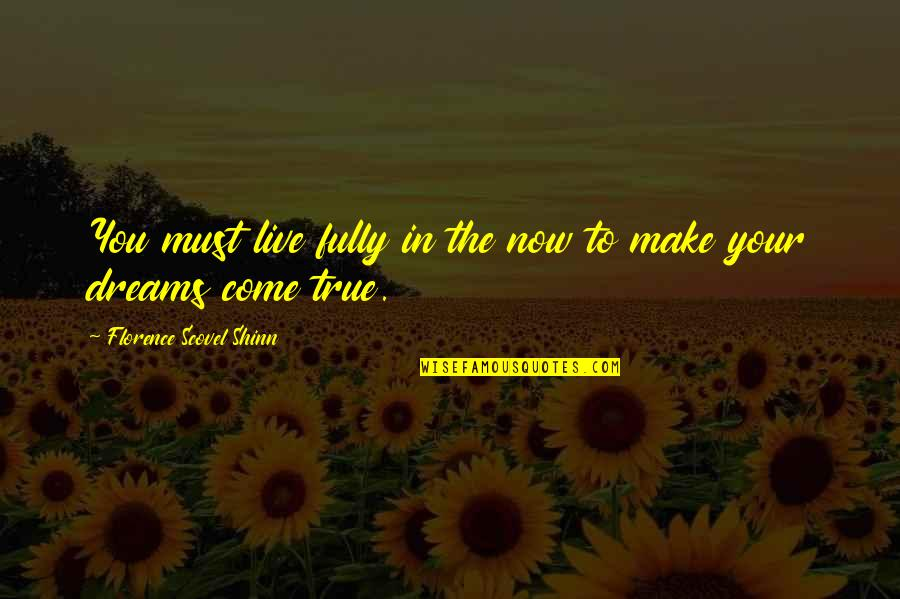 Live Fully Now Quotes By Florence Scovel Shinn: You must live fully in the now to