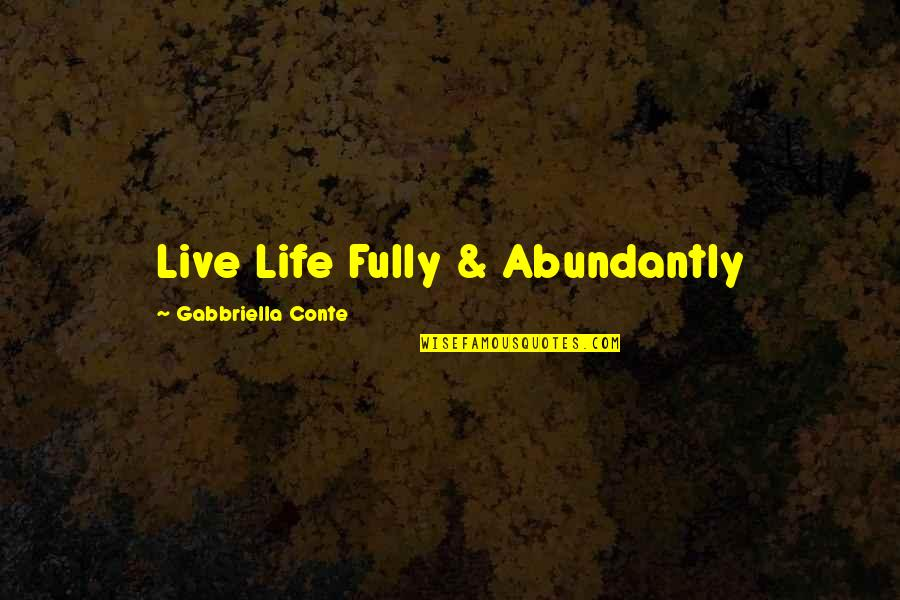 Live Fully Now Quotes By Gabbriella Conte: Live Life Fully & Abundantly