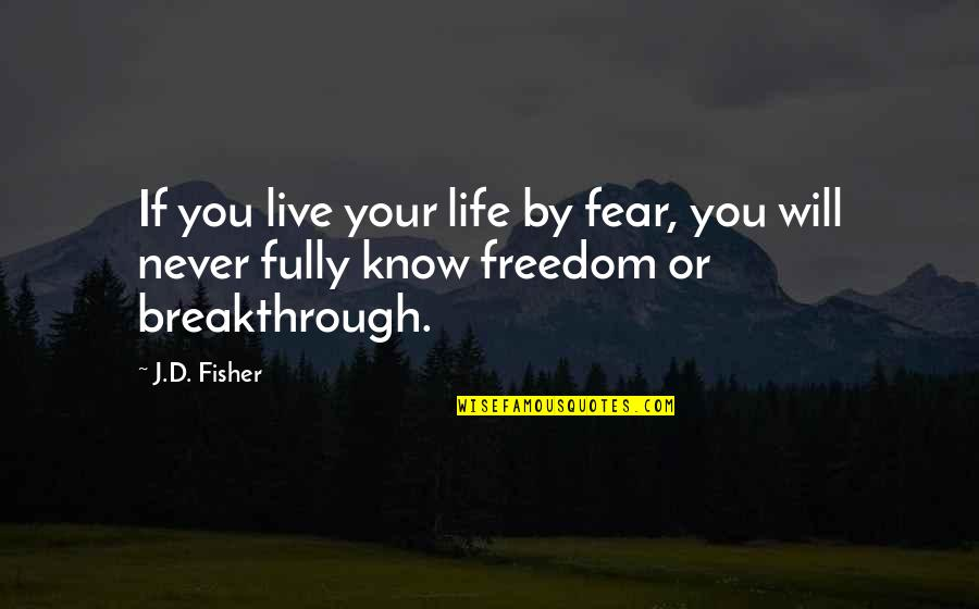 Live Fully Now Quotes By J.D. Fisher: If you live your life by fear, you