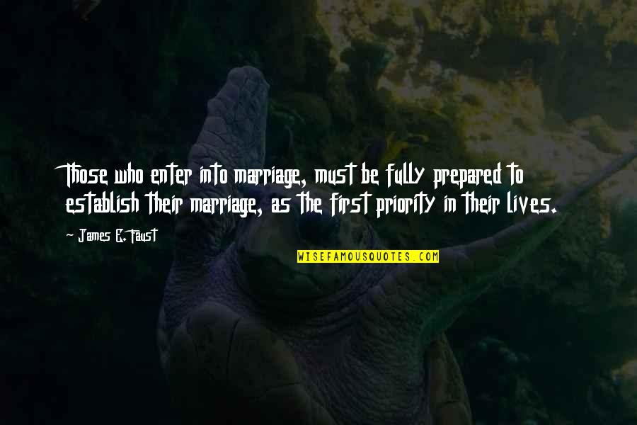 Live Fully Now Quotes By James E. Faust: Those who enter into marriage, must be fully