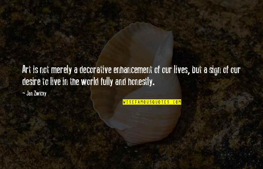Live Fully Now Quotes By Jan Zwicky: Art is not merely a decorative enhancement of