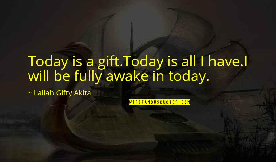 Live Fully Now Quotes By Lailah Gifty Akita: Today is a gift.Today is all I have.I