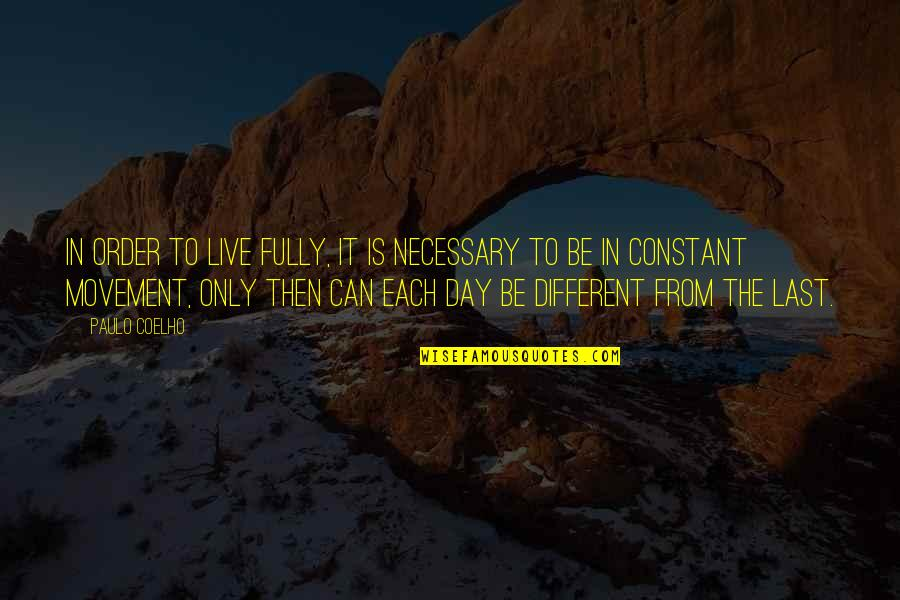 Live Fully Now Quotes By Paulo Coelho: In order to live fully, it is necessary