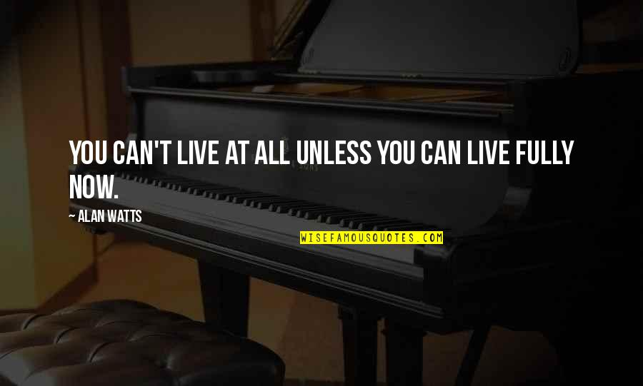 Live Fully Quotes By Alan Watts: You can't live at all unless you can
