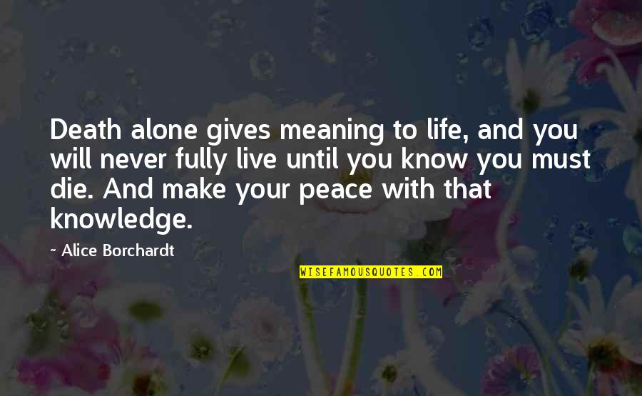 Live Fully Quotes By Alice Borchardt: Death alone gives meaning to life, and you