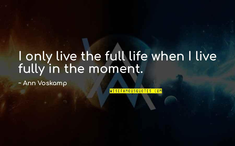 Live Fully Quotes By Ann Voskamp: I only live the full life when I