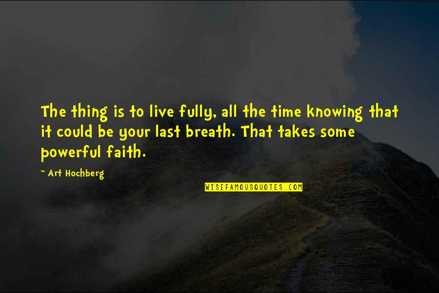 Live Fully Quotes By Art Hochberg: The thing is to live fully, all the