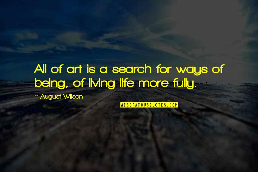 Live Fully Quotes By August Wilson: All of art is a search for ways