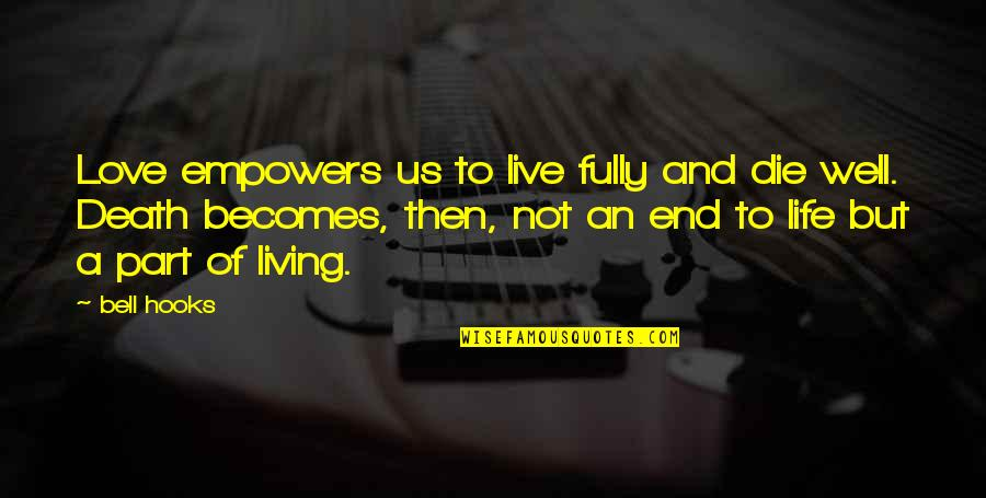 Live Fully Quotes By Bell Hooks: Love empowers us to live fully and die