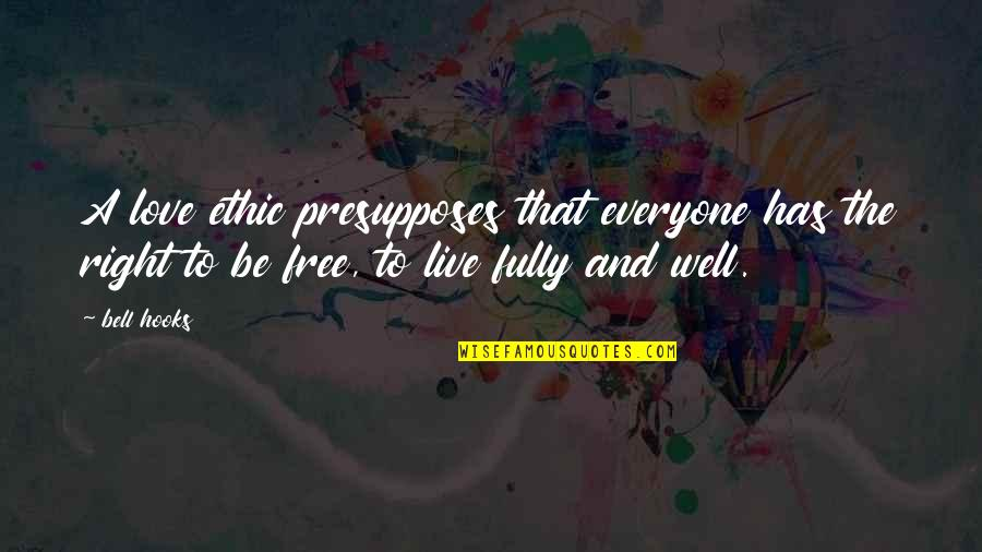 Live Fully Quotes By Bell Hooks: A love ethic presupposes that everyone has the