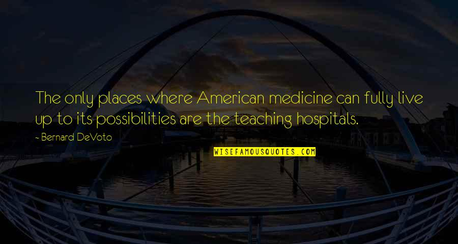 Live Fully Quotes By Bernard DeVoto: The only places where American medicine can fully