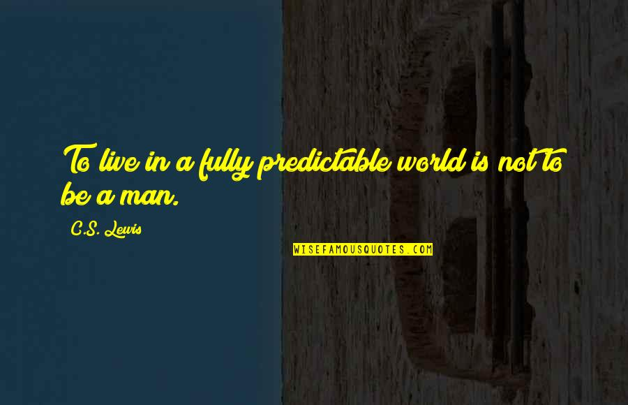 Live Fully Quotes By C.S. Lewis: To live in a fully predictable world is