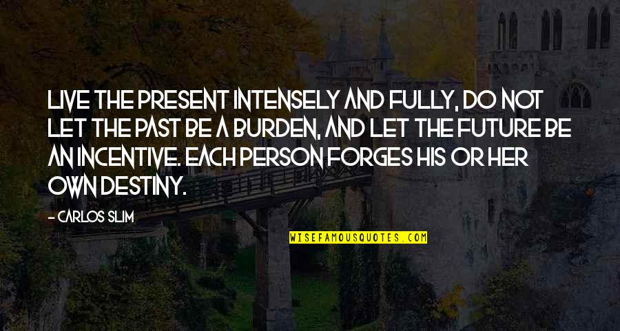 Live Fully Quotes By Carlos Slim: Live the present intensely and fully, do not